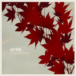 Keane – Somewhere Only We Know